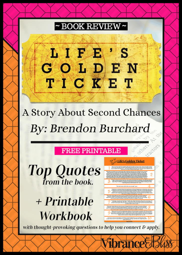 "Book Review for ""Life's Golden Ticket"" by Brendon Burchard. Fabulous story about forgiveness, self-empowerment and reinvention. Post includes a free printable and an offer for a downloadable workbook to guide your reading."